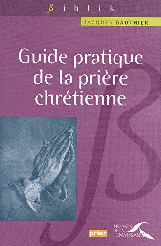 Guide pratique de la prière chrétienne par Jacques GAUTHIER