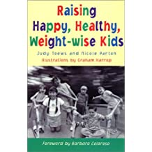 Raising Healthy, Happy, Weight-Wise Kids