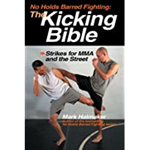No Holds Barred Fighting: The Kicking Bible: Strikes for MMA and the Street (No Holds Barred Fighting series) (English Edition)