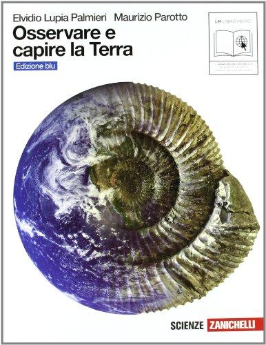 Osservare e capire la Terra. Ediz. blu. Per le Scuole superiori. Con espansione online