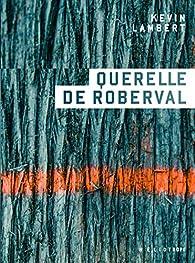 Querelle de Roberval par Kevin Lambert