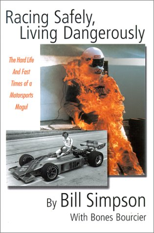 Racing Safely, Living Dangerously: The Hard Life and Fast Times of a Motorsports Mogul por Bill Simpson