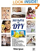 #4: DIY: 365 Days of DIY: A Collection of DIY, DIY Household Hacks, DIY Cleaning and Organizing, DIY Projects, and More DIY Tips to Make Your Life Easier (With Over 45 DIY Christmas Gift Ideas)