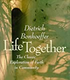 Life Together/the Classic Exploration of Faith in Community