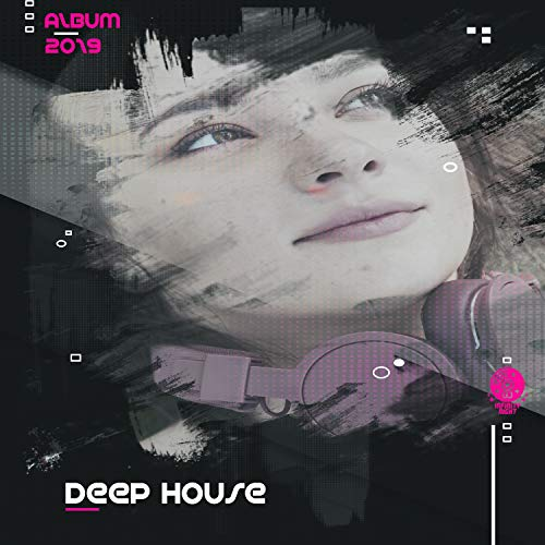 Deep House Album 2019: Night Party, Chill Out Club, Perfect Free Time Music, Pulsating Electronic Sounds, Rousing Music, Summer Hits -