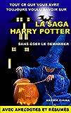 Image of Tout ce que vous avez toujours voulu savoir sur la saga Harry Potter sans oser le demander: avec anecdotes et résumés