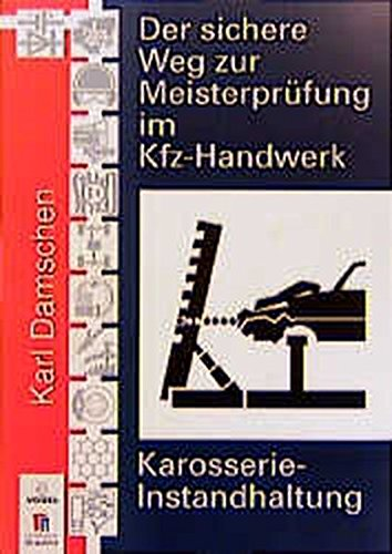 Karosserie-Instandhaltung (Der sichere Weg zur Meisterprüfung im Kfz-Handwerk)
