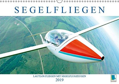 Segelfliegen: Lautlos fliegen mit Segelflugzeugen (Wandkalender 2019 DIN A3 quer): Segelflugzeuge: mit Thermik und Wind schrauben sie sich in den Himmel (Monatskalender, 14 Seiten ) (CALVENDO Sport)