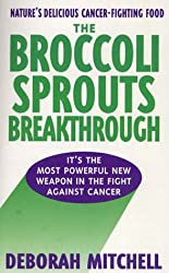 The Broccoli Sprouts Breakthrough: The New Miracle Food for Cancer Prevention by Deborah R. Mitchell (1998-10-15)