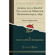 Journal de la Société Gallicane de Médecine Homoeopathique, 1852, Vol. 3: Matière Médicale Pure (Classic Reprint)