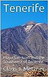 Tenerife: Playa San Juan and the Southwest of Tenerife (English Edition)