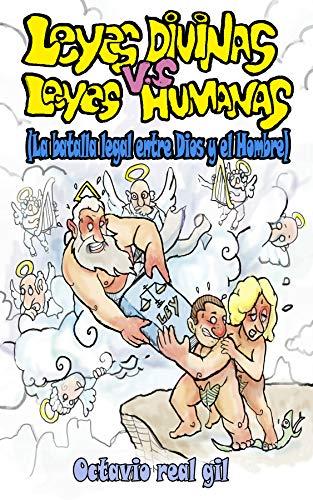 Leyes divinas vs leyes humanas: La batalla legal entre Dios y el hombre por Octavio Real Gil