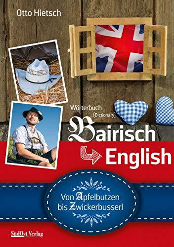 Wörterbuch Bairisch - English: Von Apfelbutzen bis Zwickerbusserl