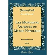 Les Monumens Antiques Du Musée Napoléon, Vol. 4 (Classic Reprint)