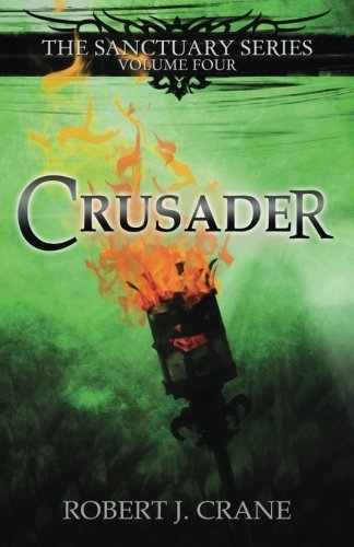 Crusader: The Sanctuary Series, Volume Four by Robert J. Crane (2013-08-01)