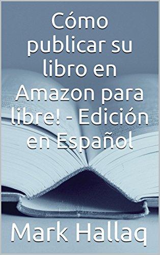 Cómo publicar su libro en Amazon para libre! - Edición en Español
