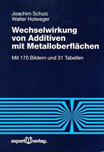 Wechselwirkung von Additiven mit Metalloberflächen (Reihe Technik)