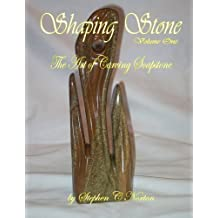 Shaping Stone: The Art of Carving Soapstone: Volume 1