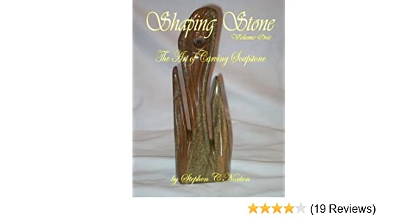 Shaping Stone The Art Of Carving Soapstone Volume 1 Amazon Co Uk Norton Stephen C Books