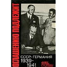 Oglasheni¸u podlezhit: SSSR - Germani¸a 1939-1941: Dokumenty i materialy