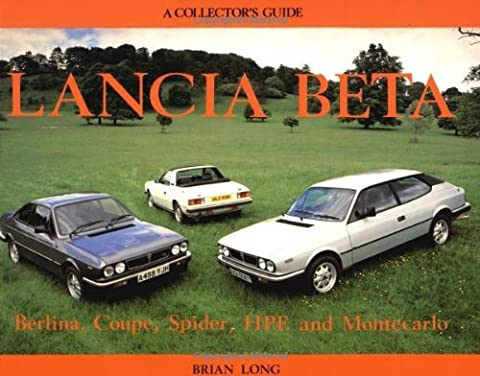 Lancia Beta: A Collector's Guide - Including Coupe, Spyder, HPE and Montecarlo by Brian Long (1991-11-26)