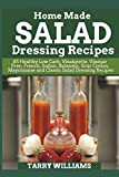 Homemade Salad Dressing Recipe: 85 Healthy Low Carb, Vinaigrette, Vinegar Free, French, Italian, Balsamic, Sour Cream, Mayonnaise and Classic Salad Dressing Recipes