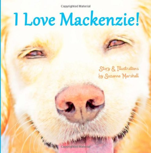 I Love Mackenzie!: Personalized Book with Affirmations for Children