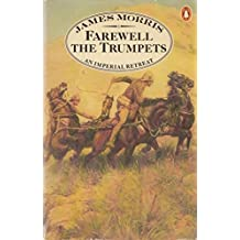 Farewell the Trumpets: An Imperial Retreat (Pax Britannica trilogy) by James Morris (1979-09-27)