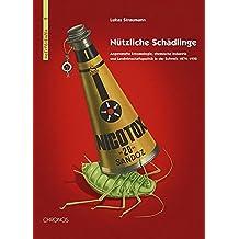 Nützliche Schädlinge: Angewandte Entomologie, chemische Industrie und Landwirtschaftspolitik in der Schweiz 1874-1952 (Interferenzen / Studien zur Kulturgeschichte der Technik)