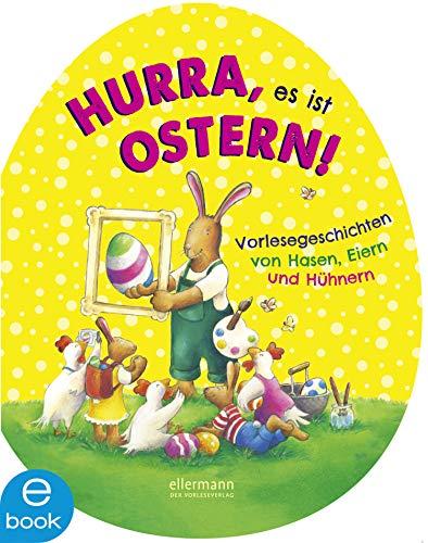 Hurra, es ist Ostern!: Vorlesegeschichten von Hasen, Eiern und Hühnern