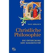 Christliche Philosophie. Die Entdeckung der Subjektivität.
