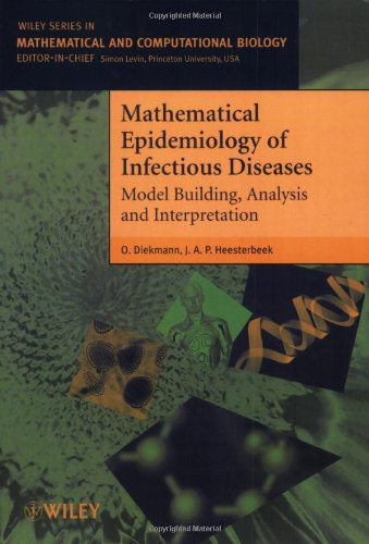Mathematical Epidemiology of Infectious Diseases: Model Building, Analysis and Interpretation (Wiley Series in Mathematical & Computational Biology)