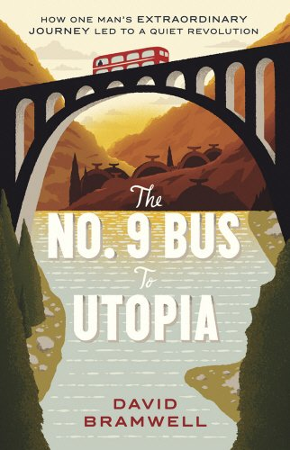 The No.9 Bus to Utopia: How one man's extraordinary journey led to a quiet revolution