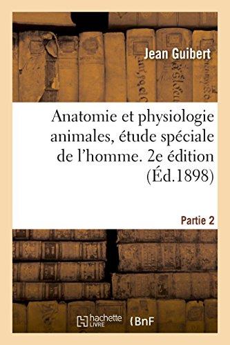 Anatomie et physiologie animales, étude spéciale de l'homme. 2e édition