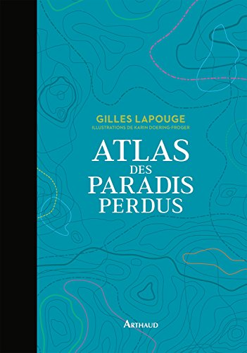 Atlas des paradis perdus (BEAUX LIVRES AR) par Gilles Lapouge