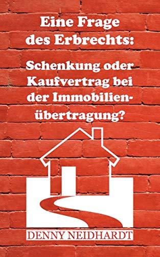Eine Frage des Erbrechts: Schenkung oder Kaufvertrag bei der Immobilienübertragung?