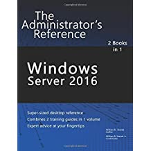 Windows Server 2016: The Administrator's Reference by William Stanek (2016-09-01)