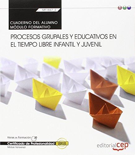 Cuaderno del alumno. Procesos grupales y educativos en el tiempo libre infantil y juvenil (Transversal: MF1867_2). Certificados de profesionalidad - 9788468165684 por Silvia Serrano Sánchez
