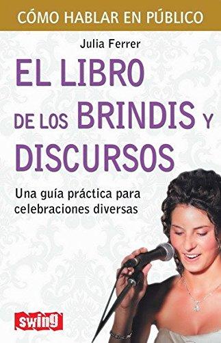 Libro de los brindis y discursos, el: Una guía práctica para celebraciones diversas