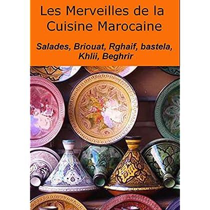 Les merveilles de la cuisine marocaine: Salades, Briouat, Rghaif, bastela, Tajine, Beghrir