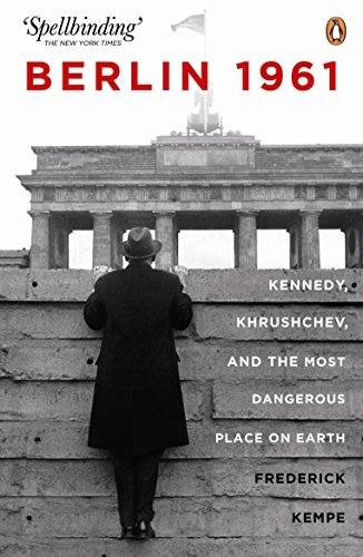 Berlin 1961: Kennedy, Khruschev, and the Most Dangerous Place on Earth by Frederick Kempe (2012-08-01)