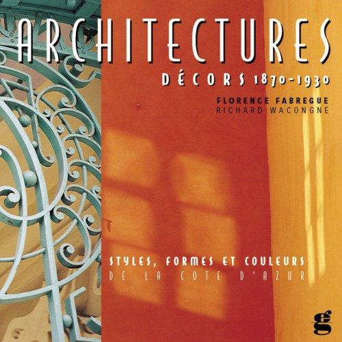 Architectures - Dcors 1860-1930 : Styles, formes et couleurs de la Cte d'Azur