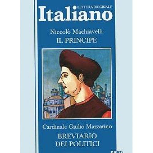 Niccolo Machiavelli. Il principe. Cardinale Giulio Mazzarino. Breviario dei poutici