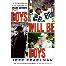 By Jeff Pearlman Boys Will be Boys: The Glory Days and Party Nights of the Dallas Cowboys Dynasty