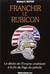 Franchir le Rubicon : Tome 1, Le déclin de l'Empire américain à la fin de l'âge du pétrole