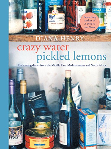 Crazy Water, Pickled Lemons: Enchanting dishes from the Middle East, Mediterranean and North Africa (English Edition)