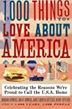 1,000 Things to Love About America: Celebrating the Reasons We???re Proud to Call the U.S.A. Home by Brent Bowers (2010-06-08)