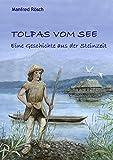 Tolpas vom See: Eine Geschichte aus der Steinzeit - Manfred Rösch