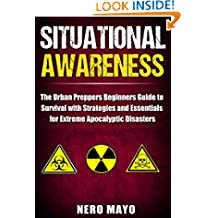 Situational Awareness: The Urban Prepper's Beginner's Guide to Survival with Strategies and Essentials for Extreme Apocalyptic Disasters