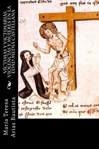 Víctimas y victimarias. Violencias y mujeres en la Edad Media castellana por María Teresa Arias Bautista